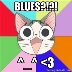 Nya Typical Anime Fans  - BLUES?!?! ^_^ <3