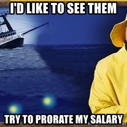 fishstickrick - I'd like to see them try to prorate my salary
