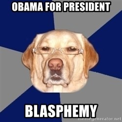 Racist Dog - obama for president blasphemy
