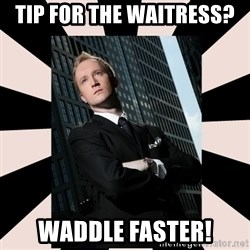 Corporate Commander - TIP FOR THE WAITRESS?  Waddle faster!