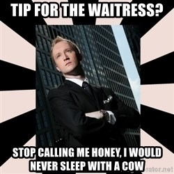 Corporate Commander - TIP FOR THE WAITRESS?  Stop calling me honey, I would never sleep with a cow