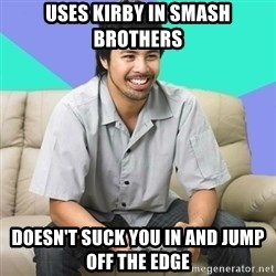 Nice Gamer Gary - uses kirby in smash brothers doesn't suck you in and jump off the edge