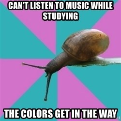 Synesthete Snail - can't listen to music while studying the colors get in the way