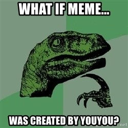 Philosoraptor - what if meme... was created by youyou?