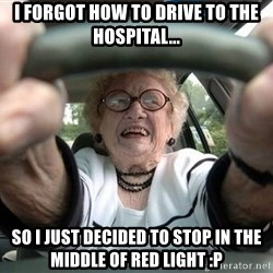 Typical Driver - I FORGOT how to drive to the hospital... so i just decided to stop in the middle of red light :P