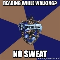 You know you're a Ravenclaw when - Reading while walking? No sweat