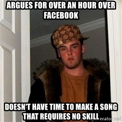 Scumbag Steve - argues for over an hour over facebook doesn't have time to make a song that requires no skill