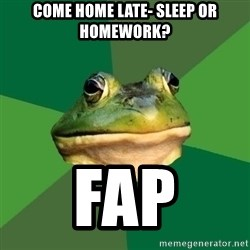 Foul Bachelor Frog - come home late- sleep or Homework? Fap