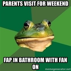 Foul Bachelor Frog - parents visit for weekend fap in bathroom with fan on