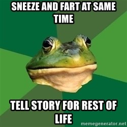 Foul Bachelor Frog - sneeze and fart at same time tell story for rest of life