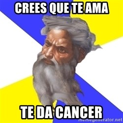 Advice God - crees que te ama te da cancer