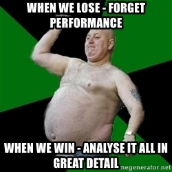 The Football Fan - When we lose - forget performance when we win - analyse it all in great detail