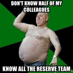 The Football Fan - don't know half of my colleagues know all the reserve team