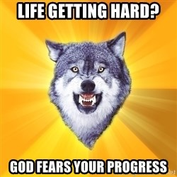 Courage Wolf - life getting hard? God fears your progress