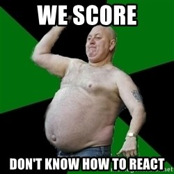The Football Fan - WE SCORE don't know how to react