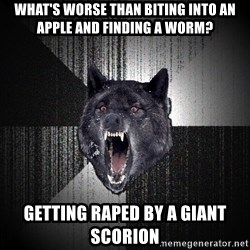 Insanity Wolf - What's worse than biting into an apple and finding a worm? Getting raped by a giant ScorIon