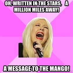Wrong Lyrics Christina Aguilera - OH, WRitten in the stars,    a million miles away! a message to the mango!