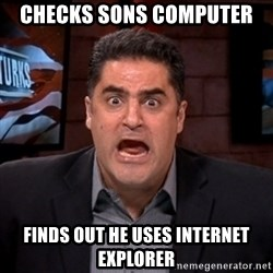 Angry Cenk - Checks sons computer finds out he uses internet explorer