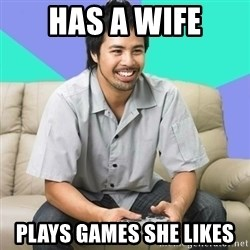 Nice Gamer Gary - Has a Wife Plays games she likes