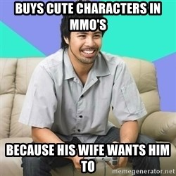 Nice Gamer Gary - Buys cute characters in MMO's because his wife wants him to