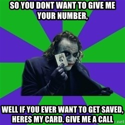 mr joker - So you dont want to give me your number, Well if you ever want to get saved, heres my card. give me a call