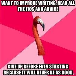 Fanfic Flamingo - want to improve writing, read all the fics and advice give up before even starting because it will never be as good