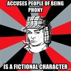 Holden Caulfield - Accuses people of being phony Is a fictional character