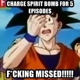 Facepalm Goku - charge spirit bomb for 5 episodes f*cking missed!!!!!