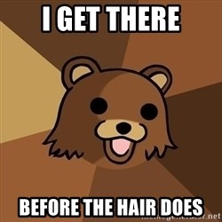 Pedobear - I get there Before the hair does