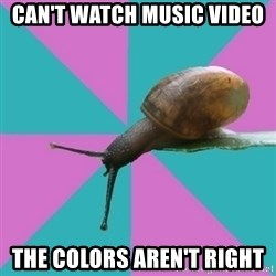 Synesthete Snail - can't watch music video the colors aren't right