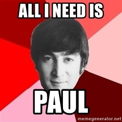 John Lennon Meme - All i Need Is  Paul