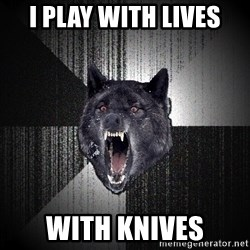 Insanity Wolf - I play with lives with knives