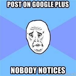 Okay Guy - post on google plus nobody notices