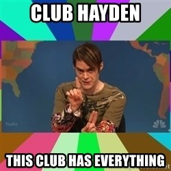 stefon - Club hayden this club has everything