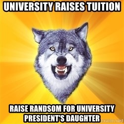Courage Wolf - University raises tuition Raise randsom for university president's daughter