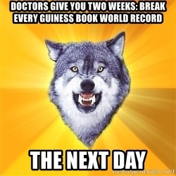 Courage Wolf - DOctors give you two weeks: break every guiness book world record the next day