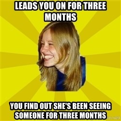 Trologirl - Leads you on for three months you find out she's been seeing someone for three months