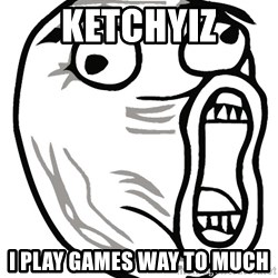 Lol Guy - Ketchyiz i play games way to much