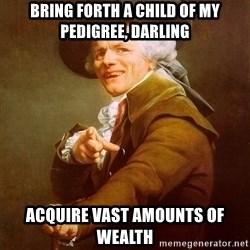 Joseph Ducreux - bring forth a child of my pedigree, darling acquire vast amounts of wealth