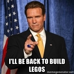 arnold schwarzenegger - I'LL BE BACK TO BUILD LEGOS
