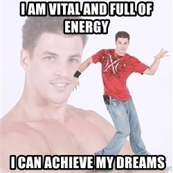 Dancing White Guy - I am vital and full of energy  i can achieve my dreams