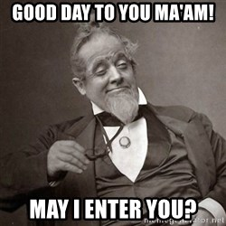 1889 [10] guy - good day to you ma'am! may i enter you?