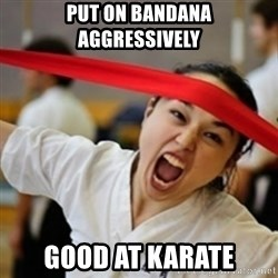 Naginata Rage - put on bandana aggressively good at karate