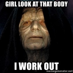 Star Wars Emperor - girl look at that body i work out