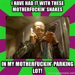 SNAKES ON A PLANE - I Have had it with these motherfuckin' snakes in my motherfuckin' parking lot!