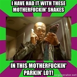 SNAKES ON A PLANE - I have had it with these motherfuckin' snakes in this motherfuckin' parkin' lot!