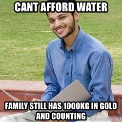 Indian Student - cant afford water family still has 1000kg in gold and counting