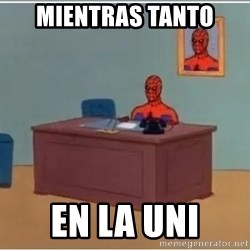 Spiderman Desk - Mientras tanto en la uni