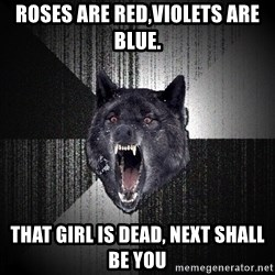 Insanity Wolf - roses are red,violets are blue. that girl is dead, next shall be you
