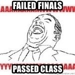 Aaaaww Yeah - failed finals passed class